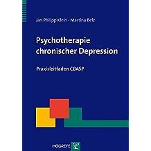 Psychotherapie chronischer Depression: Praxisleitfaden CBASP (Therapeutische Praxis)