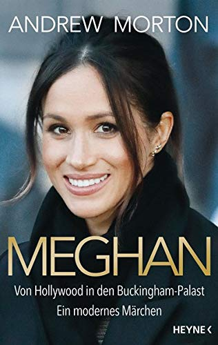 Meghan: Von Hollywood in den Buckingham-Palast. Ein modernes Märchen