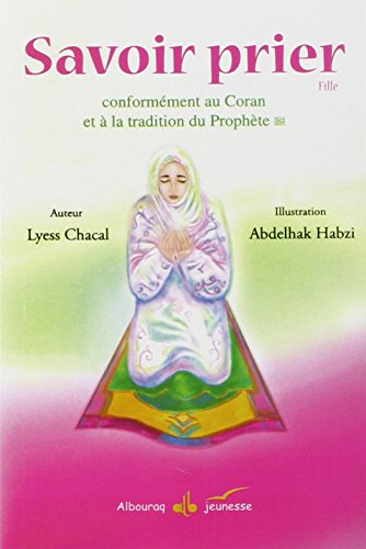 Savoir prier : Conformment au Coran et  la tradition du Prophte, Version fille