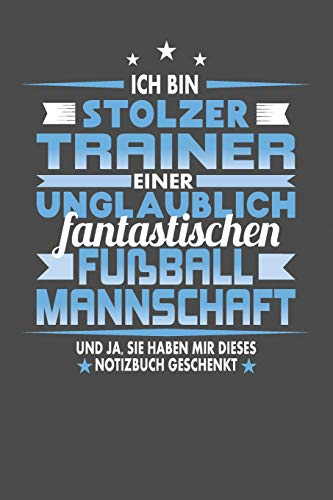 Ich Bin Stolzer Trainer Einer Unglaublich Fantastischen Fußballmannschaft - Und Ja, Sie Haben Mir Dieses Notizbuch Geschenkt: Punktiertes Notizbuch ... zum festhalten für Eintragungen aller Art