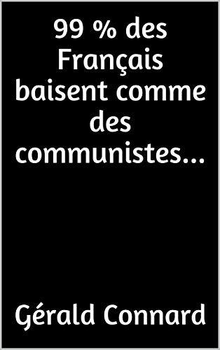 99 % des Français baisent comme des communistes...