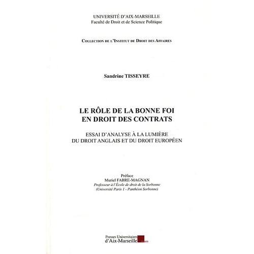 Le rôle de la bonne foi en droit des contrats - Essai d'analyse à la lumière du droit anglais et du droit européen