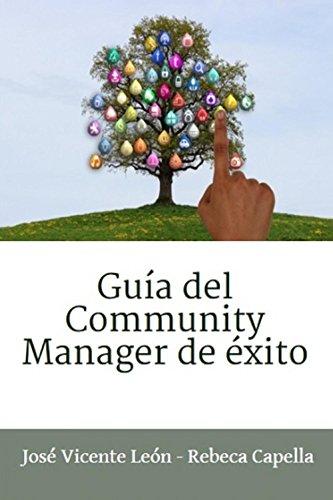 Guía del Community Manager de éxito de [León, José Vicente, Capella, Rebeca