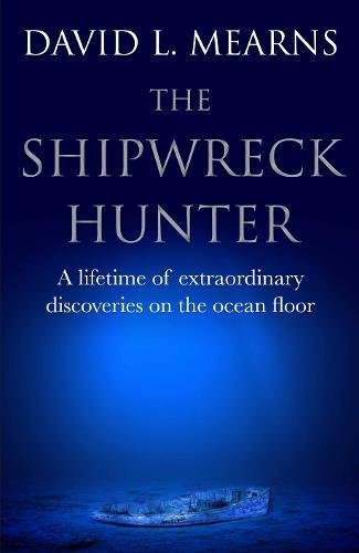 the-shipwreck-hunter-a-lifetime-of-extraordinary-discoveries-on-the-ocean-floor-english-edition