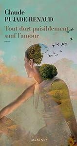 vignette de 'Tout dort paisiblement, sauf l'amour (Claude Pujade-Renaud)'