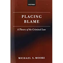 Placing Blame: A General Theory of the Criminal Law