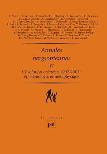 Annales bergsoniennes, IV: L'évolution créatrice, 1907-2007 : épistémologie et métaphysique