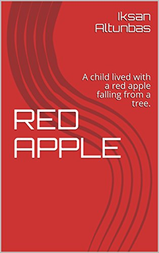 RED APPLE:  A child lived with a red apple falling from a tree. (00002 Book 3) (English Edition)