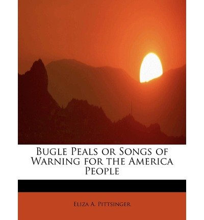 bugle-peals-or-songs-of-warning-for-the-america-people-author-eliza-a-pittsinger-published-on-may-20