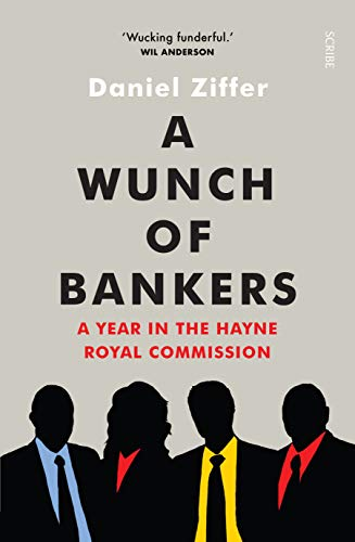 A Wunch of Bankers: a year in the Hayne royal commission (English Edition)