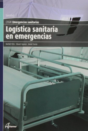 Logística sanitaria en emergencias (CFGM EMERGENCIAS SANITARIAS) por M. Ortiz, M. Tomas E. Aguayo