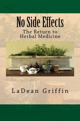 No Side Effects: The Return to Herbal Medicine by LaDean Griffin (2015-08-06)