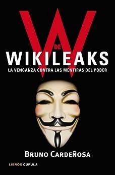 W de Wikileaks: La venganza contra las mentiras del poder de [Cardeñosa, Bruno]