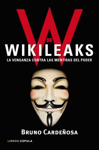 W de Wikileaks: La venganza contra las mentiras del poder (Enigmas y conspiraciones) por Bruno Cardeñosa