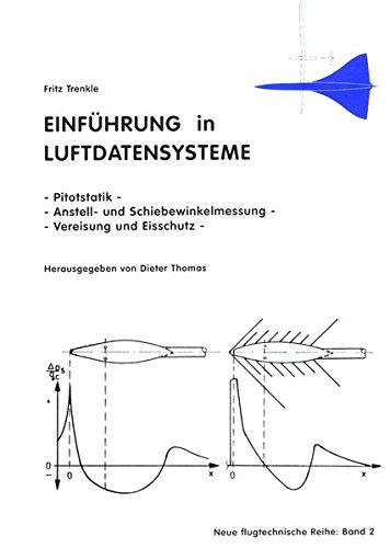 Einführung in Luftdatensysteme: Pitotstatik - Anstell- und Schiebewinkelmessung - Vereisung und Eisschutz (Neue flugtechnische Reihe)