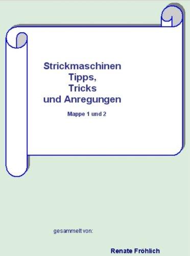 Strickmaschinen Tipps, Tricks und Anregungen, Mappe 1 und 2 (Stricken Strickmaschine)