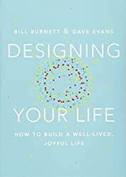 Designing Your Life: How to Build a Well-lived, Joyful Life: How to Think Like a Designer and Build a Well-Lived, Joyful Life