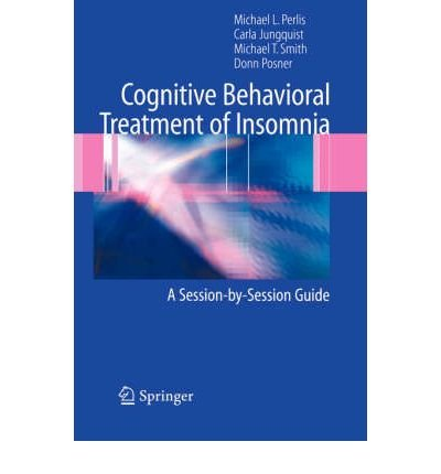 [(The Cognitive Behavioral Treatment of Insomnia: A Session-by-session Guide)] [Author: Michael L Perlis] published on (August, 2005)