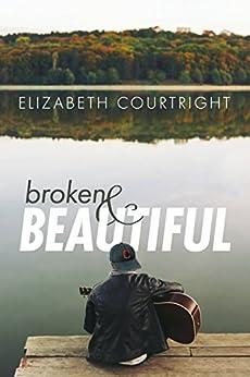 Broken and Beautiful (English Edition) di [Courtright, Elizabeth]