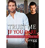 [( Trust Me If You Dare (Romano and Albright) - IPS [ TRUST ME IF YOU DARE (ROMANO AND ALBRIGHT) - IPS BY Gregg, Lb ( Author ) Nov-01-2011[ TRUST ME IF YOU DARE (ROMANO AND ALBRIGHT) - IPS [ TRUST ME IF YOU DARE (ROMANO AND ALBRIGHT) - IPS BY GREGG, LB ( AUTHOR ) NOV-01-2011 ] By Gregg, Lb ( Author )Nov-01-2011 Paperback By Gregg, Lb ( Author ) Paperback Nov - 2011)] Paperback