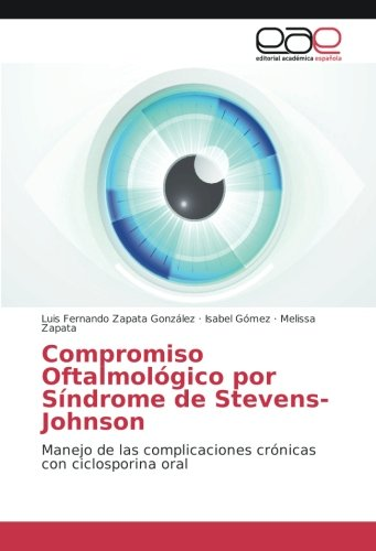 Descargar Libro Compromiso Oftalmológico por Síndrome de Stevens-Johnson: Manejo de las complicaciones crónicas con ciclosporina oral de Luis Fernando Zapata González
