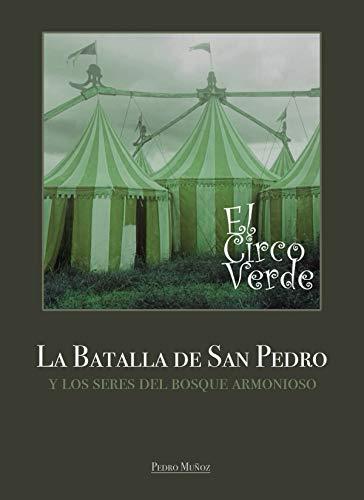 ElCircoVerde: La Batalla de San Pedroy los seres del bosque armonioso por Pedro Francisco Muñoz Nuñez