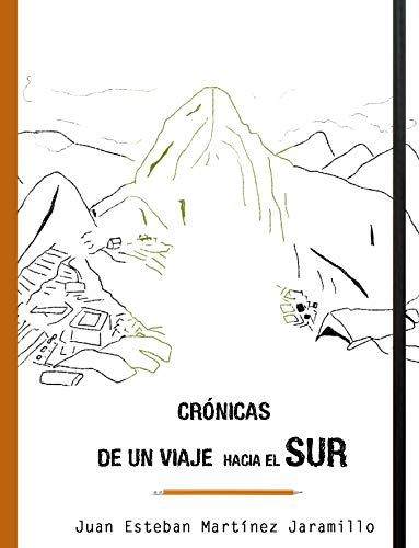 Crónicas de un viaje hacia el sur por Juan Esteban Martínez Jaramillo