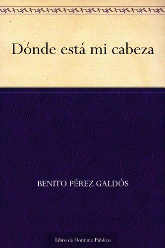 Dónde está mi cabeza por Benito Pérez Galdós