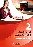 Gro?- und Au?enhandel - Kaufleute Gro?- und Au?enhandel: Band 2 - Arbeitsbuch mit Lernsituationen