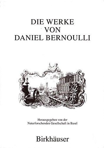 Die Werke von Daniel Bernoulli: Band 1: Medizin und Physiologie, Mathematische Jugendschriften, Positionsastronomie