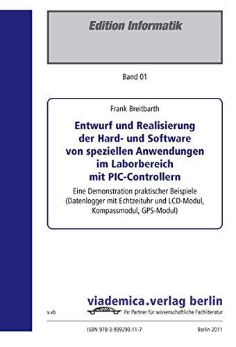 Entwurf und Realisierung der Hard- und Software von speziellen Anwendungen im Laborbereich mit PIC-Controllern: Eine Demonstration praktischer ... und LCD-Modul, Kompassmodul, GPS-Modul)