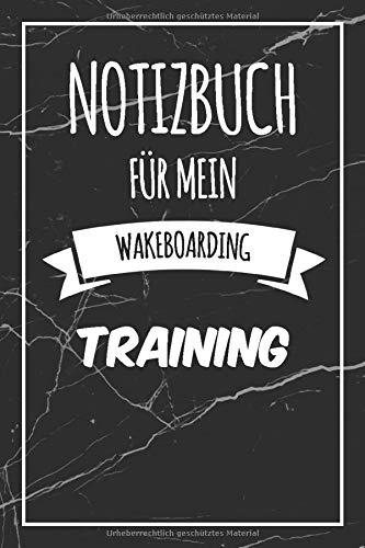 Notizbuch für mein Wakeboarding Training: Das ultimative Wakeboarding Trainingstagebuch | Trainingsplaner & Journal | Journal mit 120 Seiten