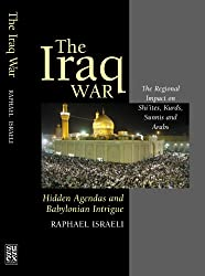 The Iraq War: Hidden Agendas and Babylonian Intrigue - The Regional Impact on Shi'ites, Kurds, Sunnis and Arabs: The Clash Between Sport and Politics ... Complete Review of Jewish Olympic Medallists
