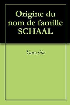 Origine du nom de famille SCHAAL (Oeuvres courtes) par [Youscribe]