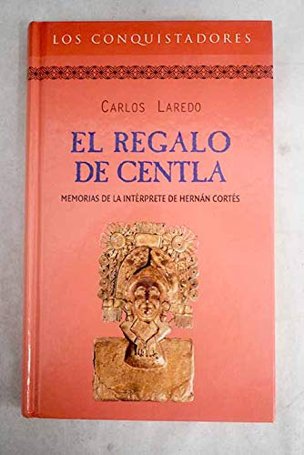 El regalo de Centla: memorias de la intérprete de Hernán Cortés