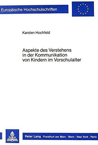 ns in der Kommunikation von Kindern im Vorschulalter (Europäische Hochschulschriften / European University Studies / Publications ... / Série 21: Linguistique, Band 61) ()