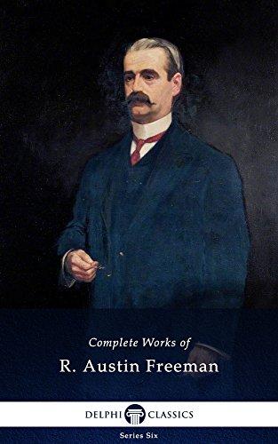 Complete Works of R. Austin Freeman (Delphi Classics) (Series Six Book 14)