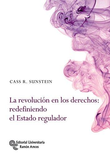 La Revolución de los Derechos: Redefiniendo el Estado Regulador (Monografías de Economía)