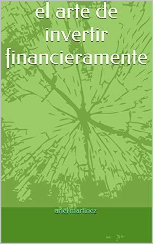 el arte de invertir financieramente por ariel martinez