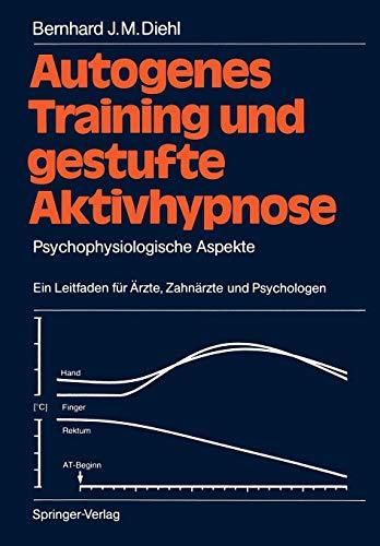 Autogenes Training und gestufte Aktivhypnose: Psychophysiologische Aspekte Ein Leitfaden für Ärzte, Zahnärzte und Psychologen