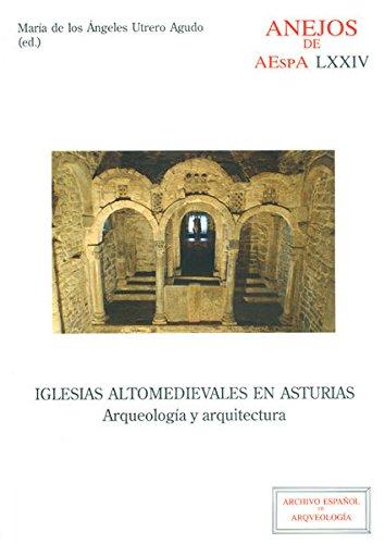IGLESIAS ALTOMEDIEVALES EN ASTURIAS (Anejos de Archivo Español de Arqueología) por Mª ANGELES UTRERO AGUDO