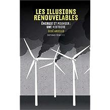 Les illusions renouvelables : Energie et pouvoir : une histoire