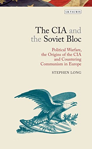 [The CIA and the Soviet Bloc: Political Warfare, the Origins of the CIA and Countering Communism in Europe] (By: Stephen Long) [published: May, 2014]