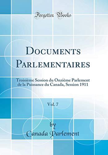 Documents Parlementaires, Vol. 7: Troisième Session Du Onzième Parlement de la Puissance Du Canada, Session 1911 (Classic Reprint) par Canada Parlement