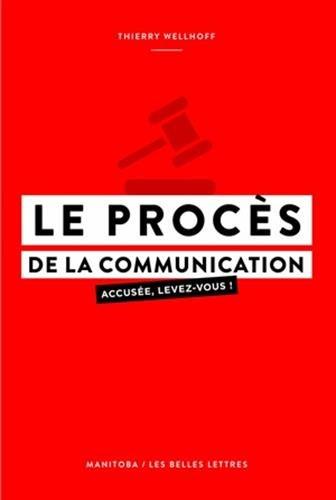 Le Procès de la communication: Accusée, levez-vous !