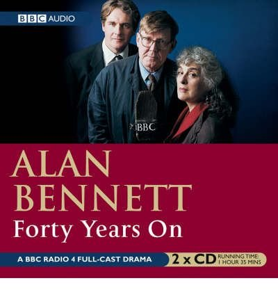 [(Forty Years on: BBC Radio 4 Full Cast Dramatisation)] [ By (author) Alan Bennett, Read by Alan Bennett ] [August, 2000] par Alan Bennett