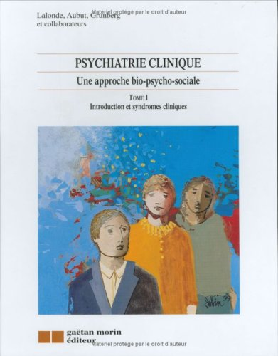 Psychiatrie clinique - Une approche bio-psycho-social, tome 1 : Introduction et syndromes cliniques