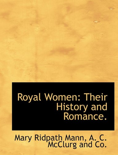 Royal Women: Their History and Romance.