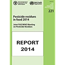 Pesticide Residues in Food 2014: Joint FAO/WHO Meeting on Pesticides Residues