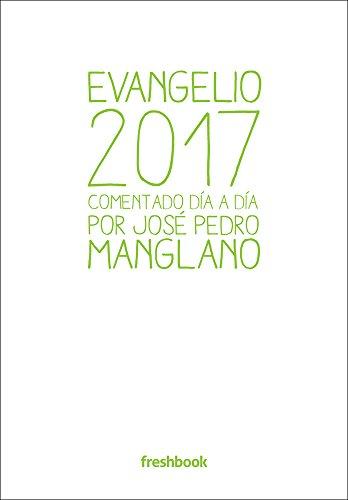 Evangelio 2017: Comentado día a día por José Pedro Manglano